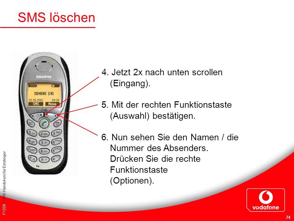 F1008 VHS Handykurs für Einsteiger 74 SMS löschen 4. Jetzt 2x nach unten scrollen (Eingang). 5. Mit der rechten Funktionstaste (Auswahl) bestätigen. 6