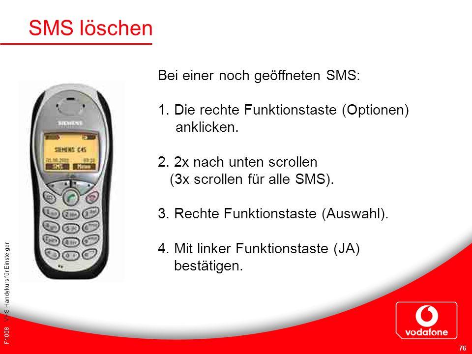 F1008 VHS Handykurs für Einsteiger 76 SMS löschen Bei einer noch geöffneten SMS: 1. Die rechte Funktionstaste (Optionen) anklicken. 2. 2x nach unten s