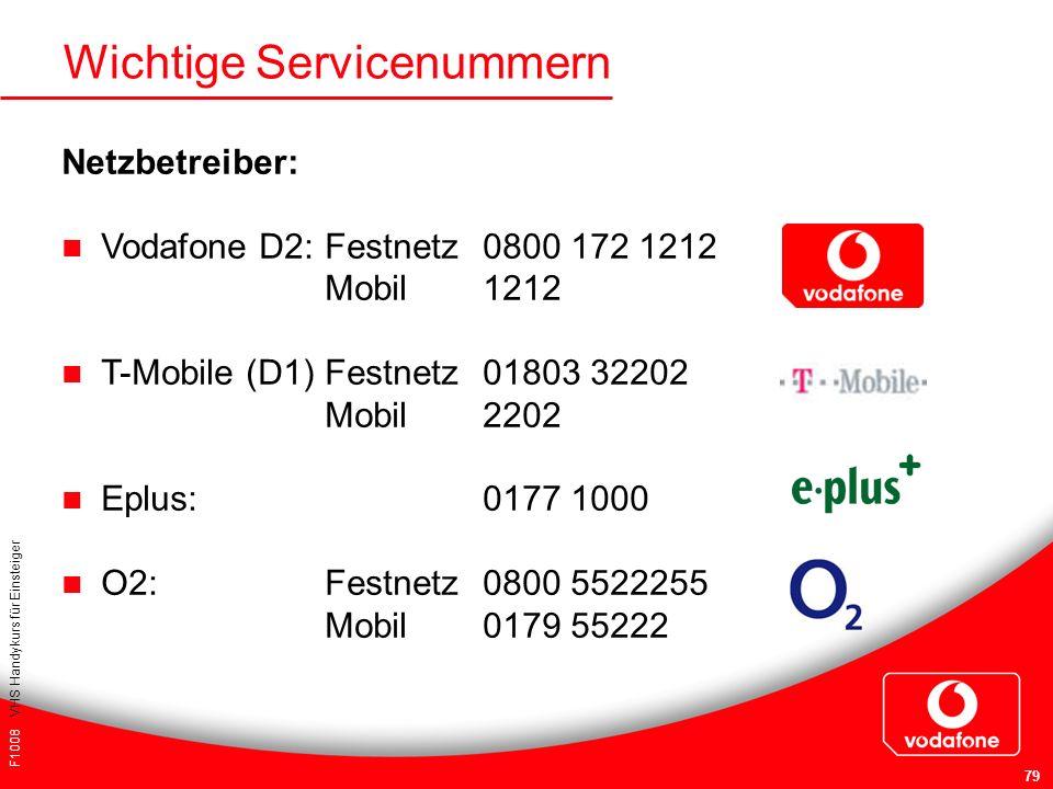 F1008 VHS Handykurs für Einsteiger 79 Wichtige Servicenummern Netzbetreiber: Vodafone D2:Festnetz 0800 172 1212 Mobil1212 T-Mobile (D1)Festnetz01803 3