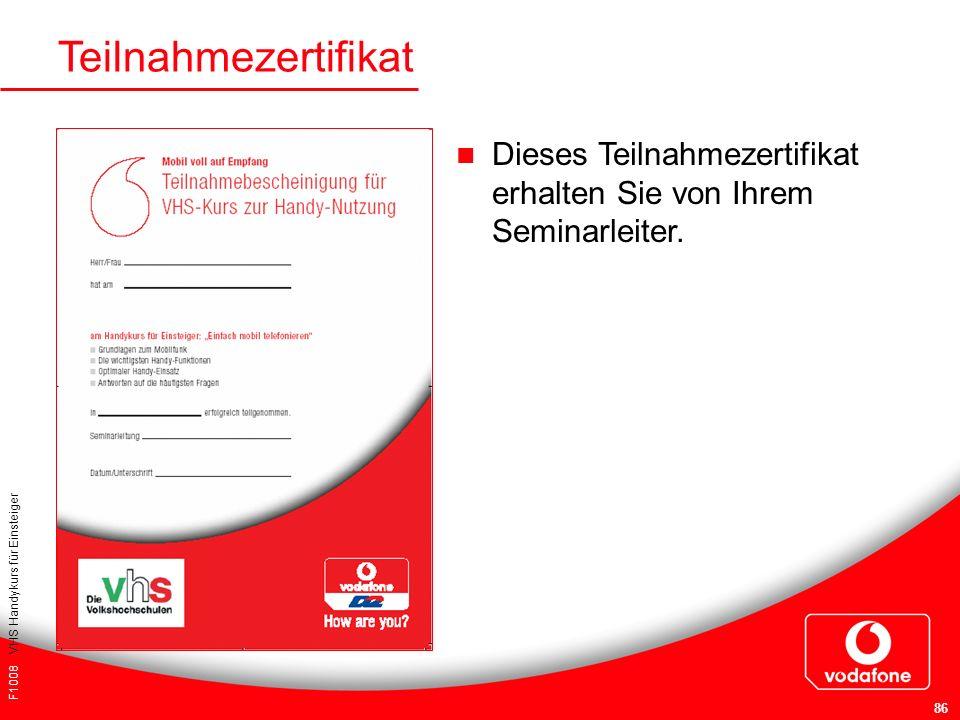 F1008 VHS Handykurs für Einsteiger 86 Teilnahmezertifikat Dieses Teilnahmezertifikat erhalten Sie von Ihrem Seminarleiter.
