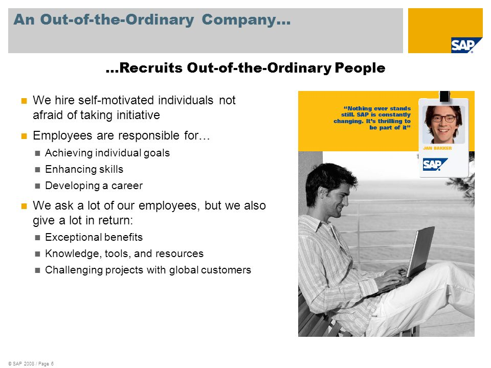 An Out-of-the-Ordinary Company… We hire self-motivated individuals not afraid of taking initiative Employees are responsible for… Achieving individual