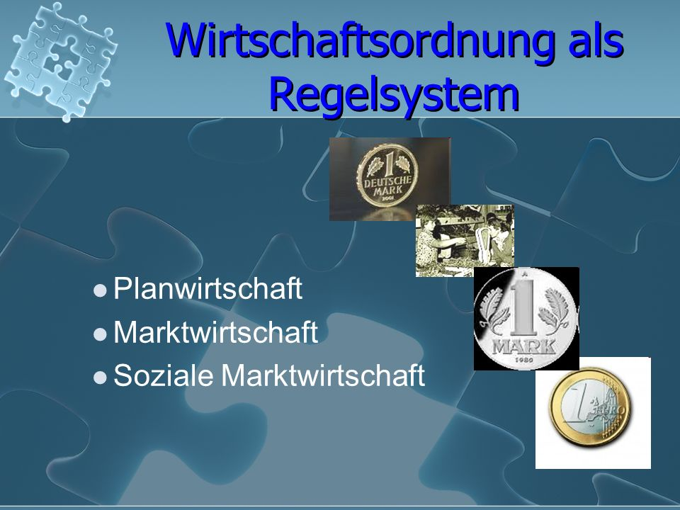 Planwirtschaft Marktwirtschaft Soziale Marktwirtschaft Planwirtschaft Marktwirtschaft Soziale Marktwirtschaft Wirtschaftsordnung als Regelsystem
