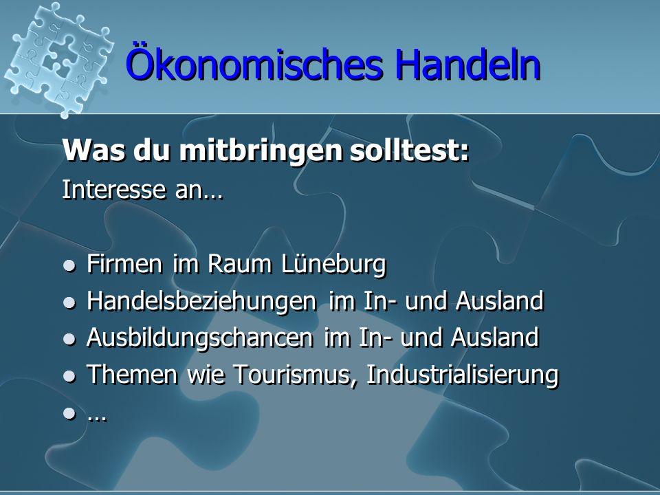 Ökonomisches Handeln Was du mitbringen solltest: Interesse an… Firmen im Raum Lüneburg Handelsbeziehungen im In- und Ausland Ausbildungschancen im In-