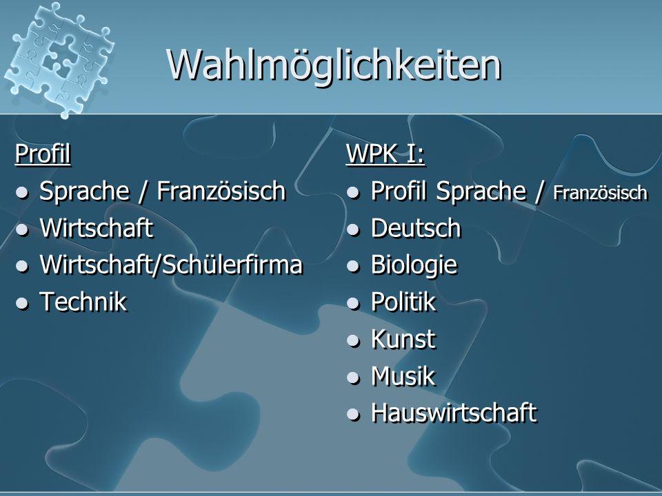 Wahlmöglichkeiten WPK I: Profil Sprache / Französisch Deutsch Biologie Politik Kunst Musik Hauswirtschaft WPK I: Profil Sprache / Französisch Deutsch