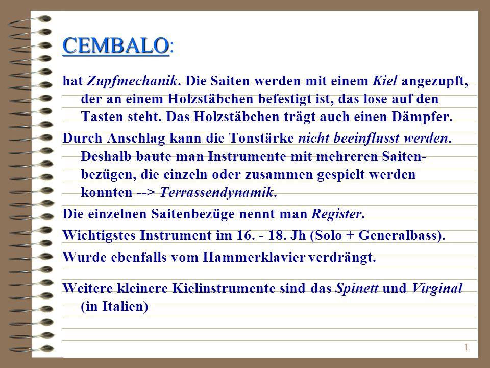 1 CEMBALO CEMBALO: hat Zupfmechanik. Die Saiten werden mit einem Kiel angezupft, der an einem Holzstäbchen befestigt ist, das lose auf den Tasten steh