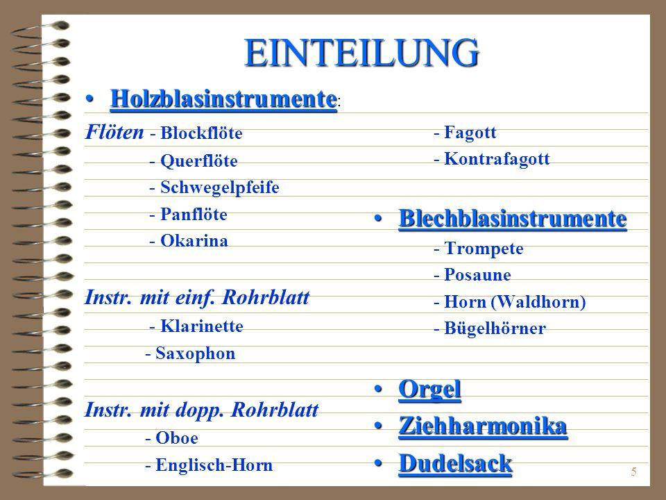5 EINTEILUNG HolzblasinstrumenteHolzblasinstrumente : Flöten - Blockflöte - Querflöte - Schwegelpfeife - Panflöte - Okarina Instr. mit einf. Rohrblatt
