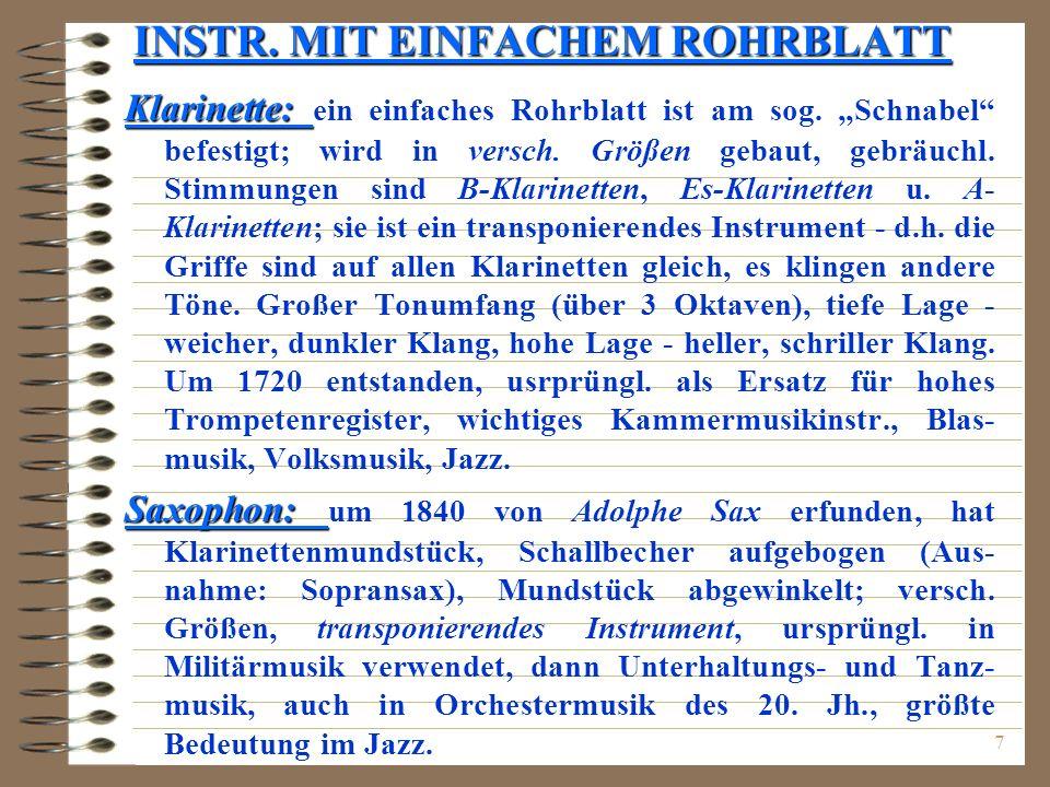 7 INSTR. MIT EINFACHEM ROHRBLATT Klarinette: Klarinette: ein einfaches Rohrblatt ist am sog. Schnabel befestigt; wird in versch. Größen gebaut, gebräu