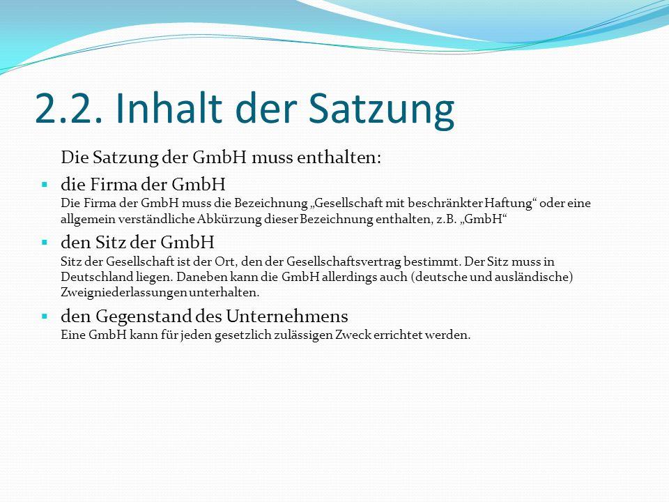 2.2. Inhalt der Satzung Die Satzung der GmbH muss enthalten: die Firma der GmbH Die Firma der GmbH muss die Bezeichnung Gesellschaft mit beschränkter