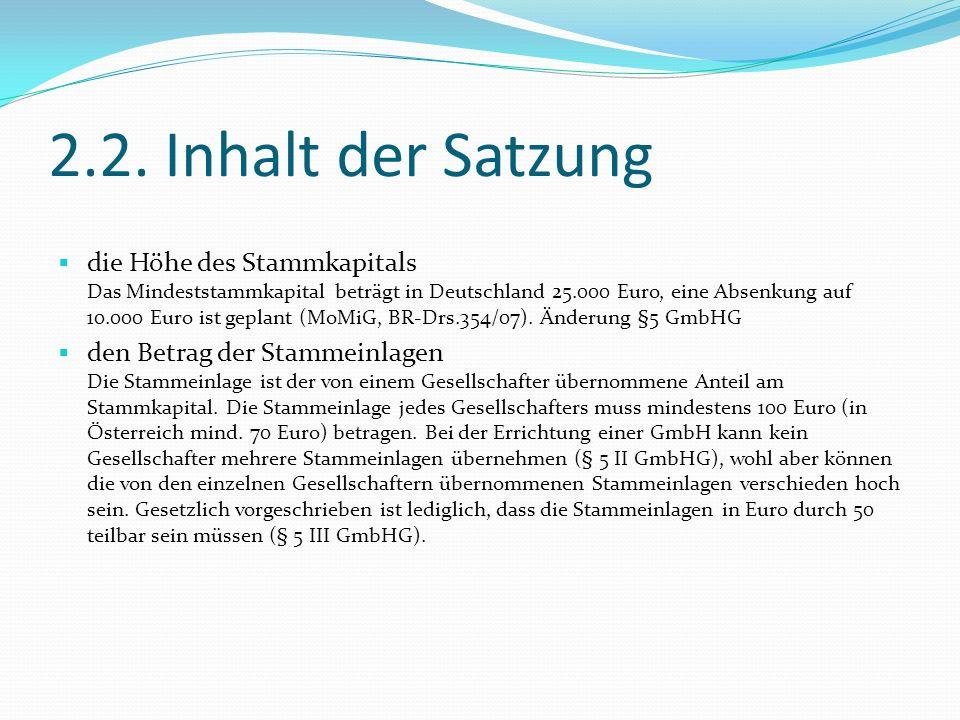 2.2. Inhalt der Satzung die Höhe des Stammkapitals Das Mindeststammkapital beträgt in Deutschland 25.000 Euro, eine Absenkung auf 10.000 Euro ist gepl