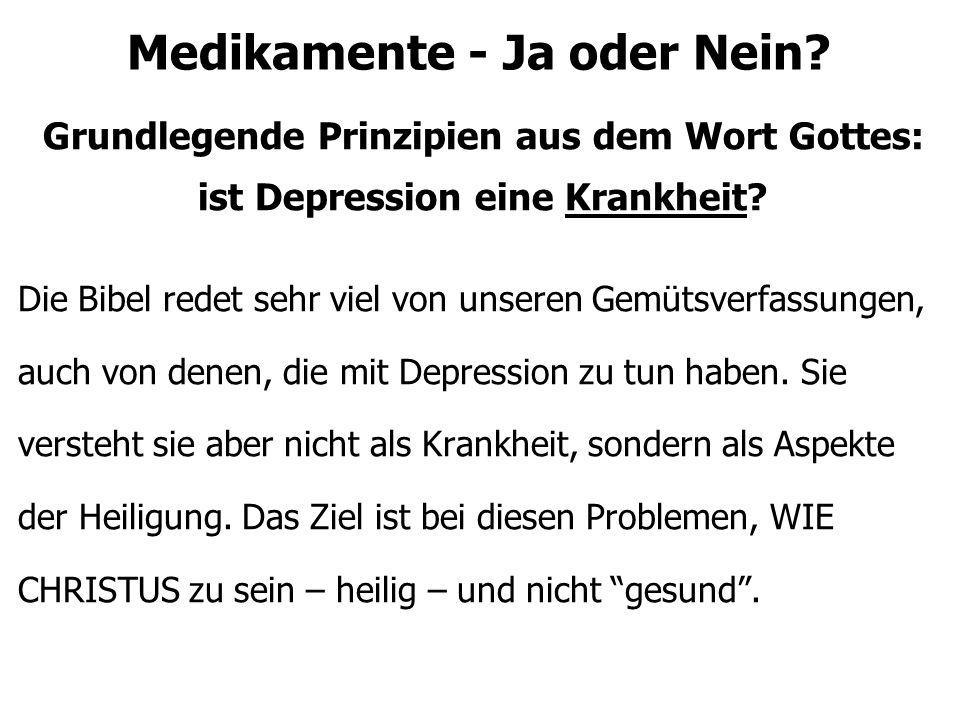 Medikamente - Ja oder Nein? Grundlegende Prinzipien aus dem Wort Gottes: ist Depression eine Krankheit? Die Bibel redet sehr viel von unseren Gemütsve