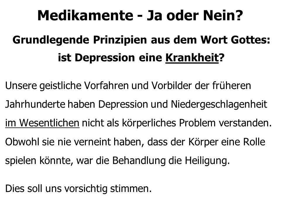 Medikamente - Ja oder Nein? Grundlegende Prinzipien aus dem Wort Gottes: ist Depression eine Krankheit? Unsere geistliche Vorfahren und Vorbilder der