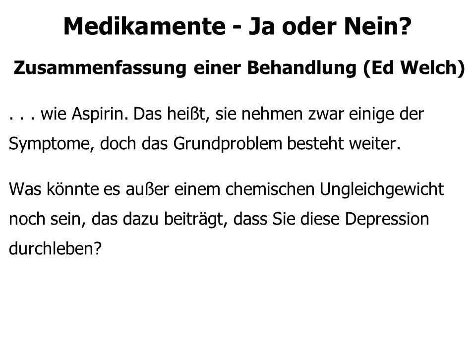 Medikamente - Ja oder Nein? Zusammenfassung einer Behandlung (Ed Welch)... wie Aspirin. Das heißt, sie nehmen zwar einige der Symptome, doch das Grund