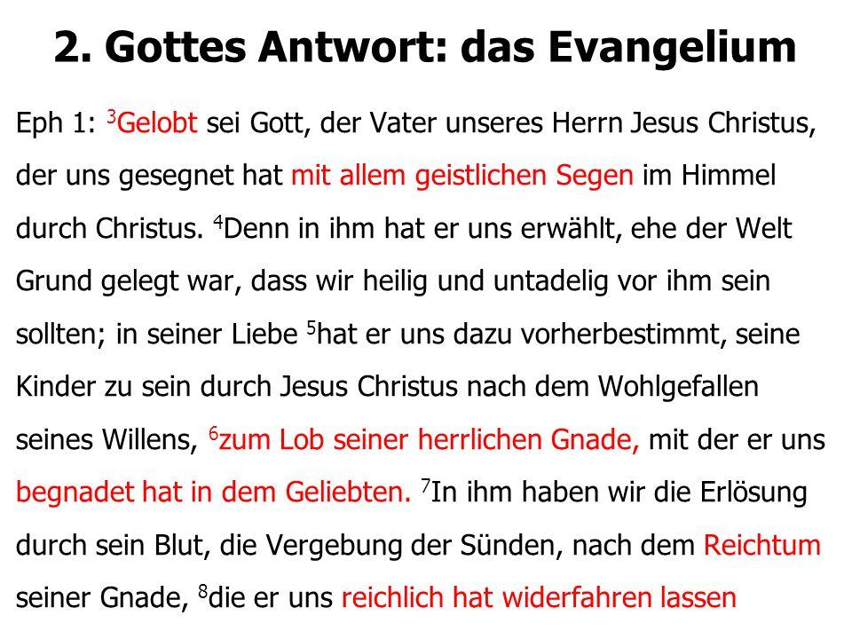 2. Gottes Antwort: das Evangelium Eph 1: 3 Gelobt sei Gott, der Vater unseres Herrn Jesus Christus, der uns gesegnet hat mit allem geistlichen Segen i