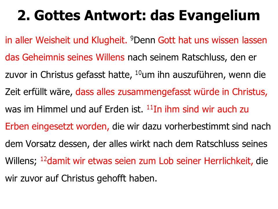 2. Gottes Antwort: das Evangelium in aller Weisheit und Klugheit. 9 Denn Gott hat uns wissen lassen das Geheimnis seines Willens nach seinem Ratschlus