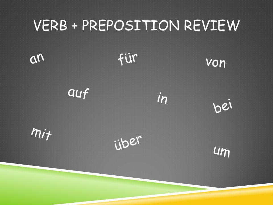 VERB + PREPOSITION REVIEW an auf für in mit über um von bei