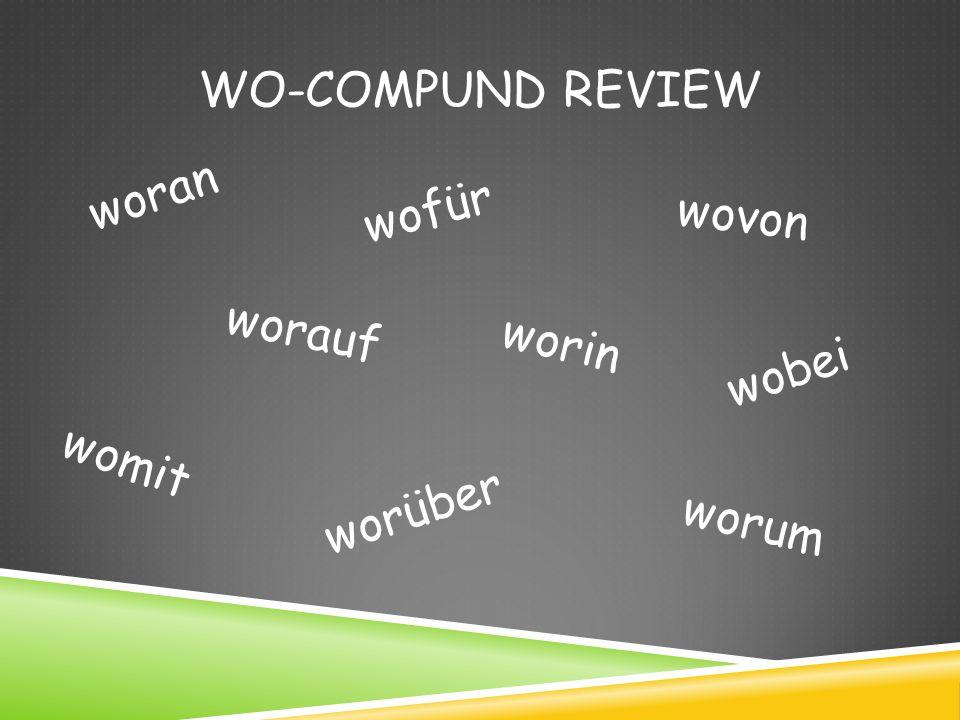 WO-COMPUND REVIEW woran worauf wofür worin womit worüber worum wovon wobei