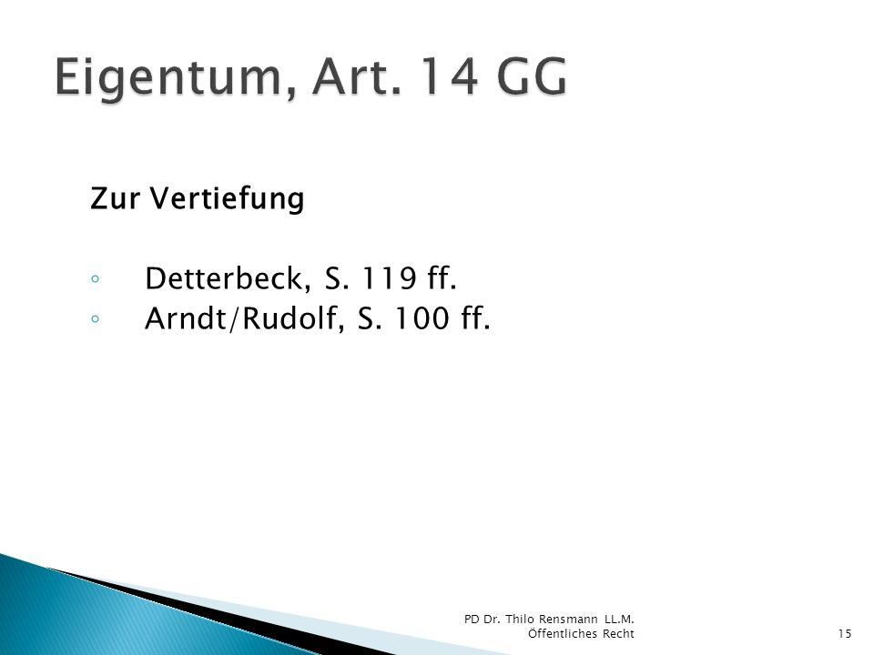 Zur Vertiefung Detterbeck, S. 119 ff. Arndt/Rudolf, S. 100 ff. 15 PD Dr. Thilo Rensmann LL.M. Öffentliches Recht