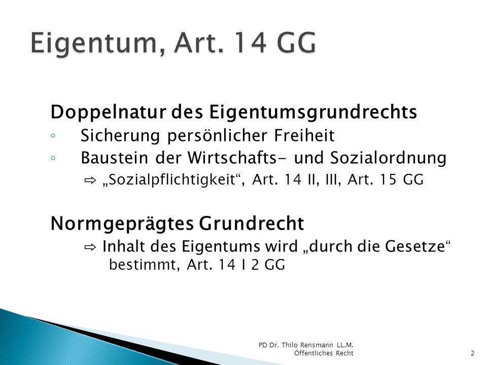Doppelnatur des Eigentumsgrundrechts Sicherung persönlicher Freiheit Baustein der Wirtschafts- und Sozialordnung Sozialpflichtigkeit, Art. 14 II, III,