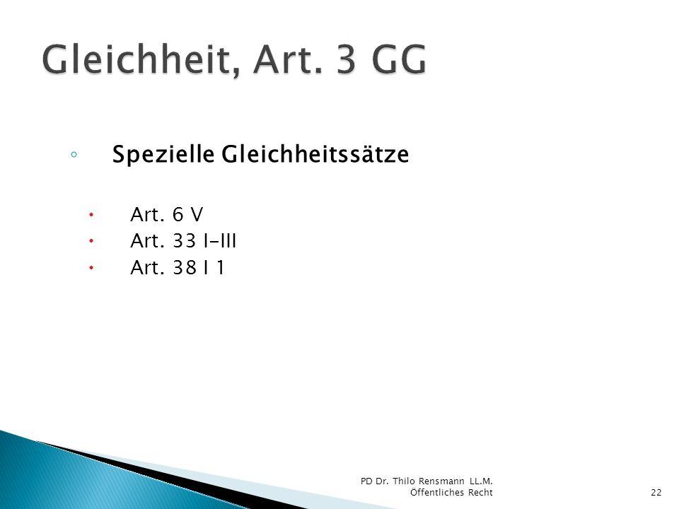 Spezielle Gleichheitssätze Art. 6 V Art. 33 I-III Art. 38 I 1 22 PD Dr. Thilo Rensmann LL.M. Öffentliches Recht