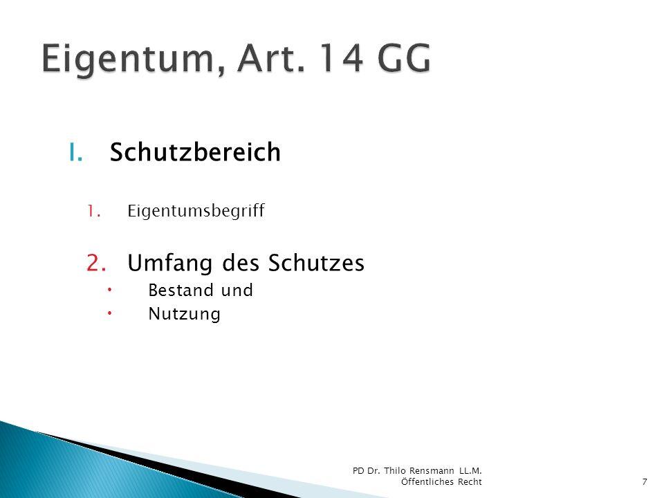 I.Schutzbereich 1.Eigentumsbegriff 2.Umfang des Schutzes Bestand und Nutzung 7 PD Dr. Thilo Rensmann LL.M. Öffentliches Recht