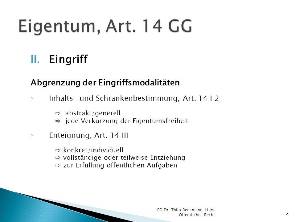 II.Eingriff Abgrenzung der Eingriffsmodalitäten Inhalts- und Schrankenbestimmung, Art. 14 I 2 abstrakt/generell jede Verkürzung der Eigentumsfreiheit