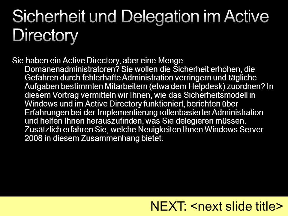 Sie haben ein Active Directory, aber eine Menge Domänenadministratoren? Sie wollen die Sicherheit erhöhen, die Gefahren durch fehlerhafte Administrati