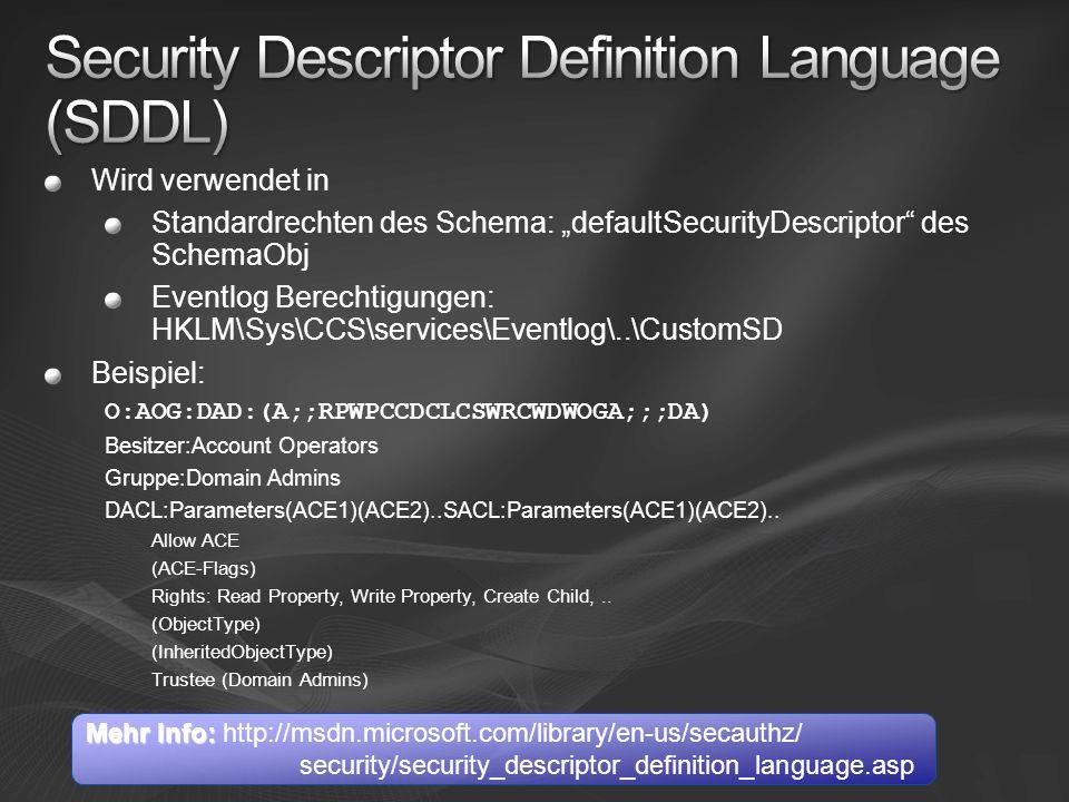 Wird verwendet in Standardrechten des Schema: defaultSecurityDescriptor des SchemaObj Eventlog Berechtigungen: HKLM\Sys\CCS\services\Eventlog\..\Custo