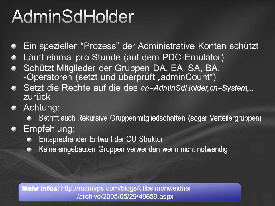 Ein spezieller Prozess der Administrative Konten schützt Läuft einmal pro Stunde (auf dem PDC-Emulator) Schützt Mitglieder der Gruppen DA, EA, SA, BA,