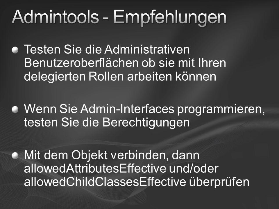 Testen Sie die Administrativen Benutzeroberflächen ob sie mit Ihren delegierten Rollen arbeiten können Wenn Sie Admin-Interfaces programmieren, testen
