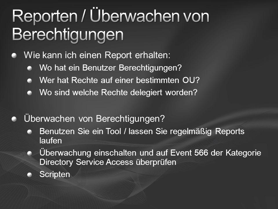 Wie kann ich einen Report erhalten: Wo hat ein Benutzer Berechtigungen? Wer hat Rechte auf einer bestimmten OU? Wo sind welche Rechte delegiert worden