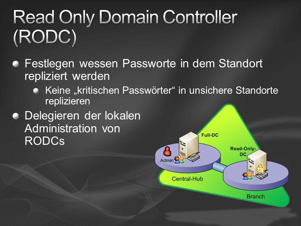 Festlegen wessen Passworte in dem Standort repliziert werden Keine kritischen Passwörter in unsichere Standorte replizieren Delegieren der lokalen Adm