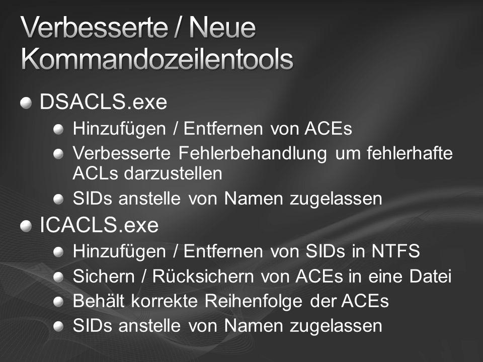 DSACLS.exe Hinzufügen / Entfernen von ACEs Verbesserte Fehlerbehandlung um fehlerhafte ACLs darzustellen SIDs anstelle von Namen zugelassen ICACLS.exe