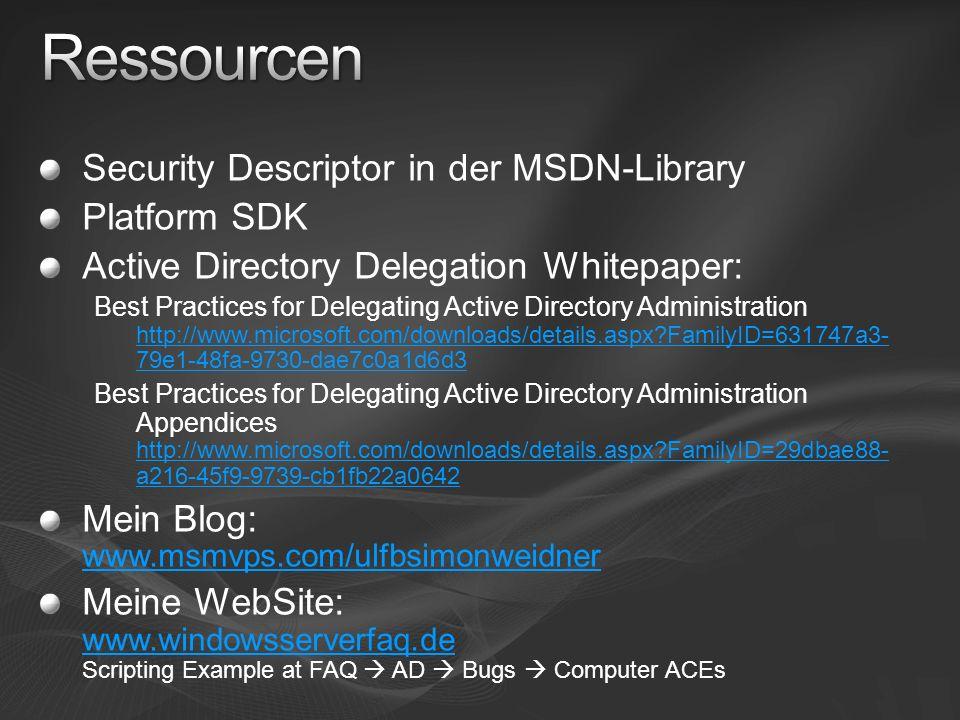 Security Descriptor in der MSDN-Library Platform SDK Active Directory Delegation Whitepaper: Best Practices for Delegating Active Directory Administra