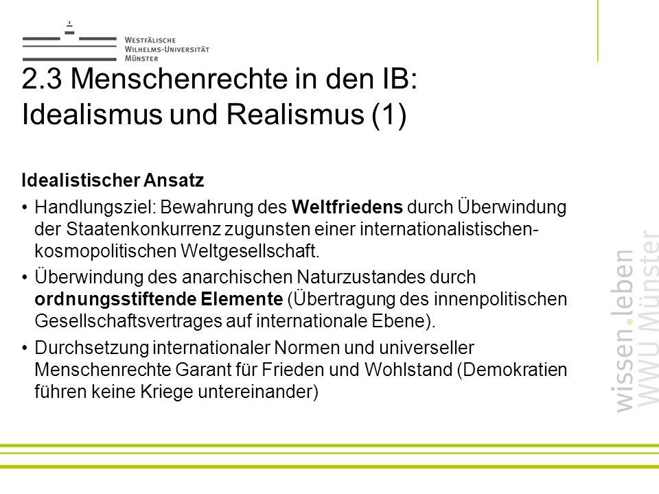 2.3 Menschenrechte in den IB: Idealismus und Realismus (1) Idealistischer Ansatz Handlungsziel: Bewahrung des Weltfriedens durch Überwindung der Staat