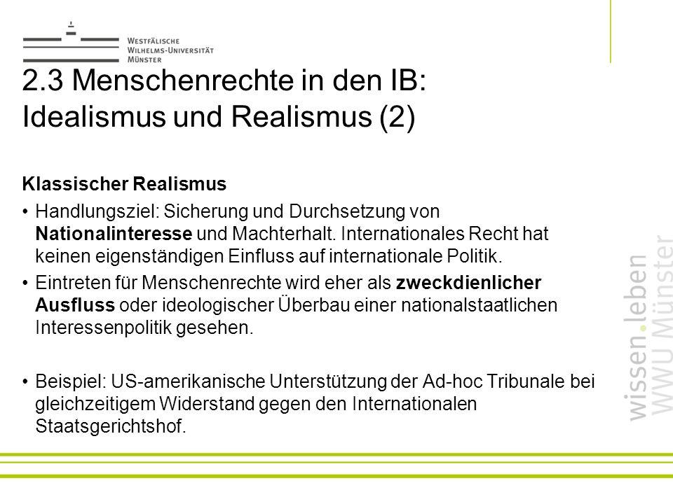 2.3 Menschenrechte in den IB: Idealismus und Realismus (2) Klassischer Realismus Handlungsziel: Sicherung und Durchsetzung von Nationalinteresse und M