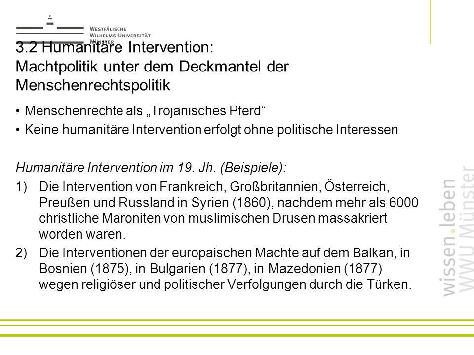 3.2 Humanitäre Intervention: Machtpolitik unter dem Deckmantel der Menschenrechtspolitik Menschenrechte als Trojanisches Pferd Keine humanitäre Interv