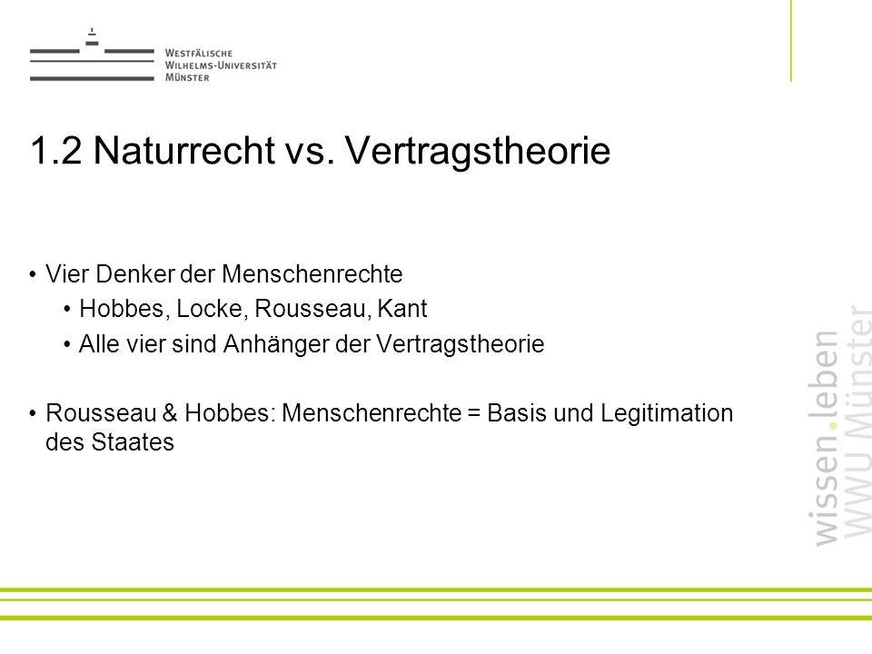 1.2 Naturrecht vs. Vertragstheorie Vier Denker der Menschenrechte Hobbes, Locke, Rousseau, Kant Alle vier sind Anhänger der Vertragstheorie Rousseau &