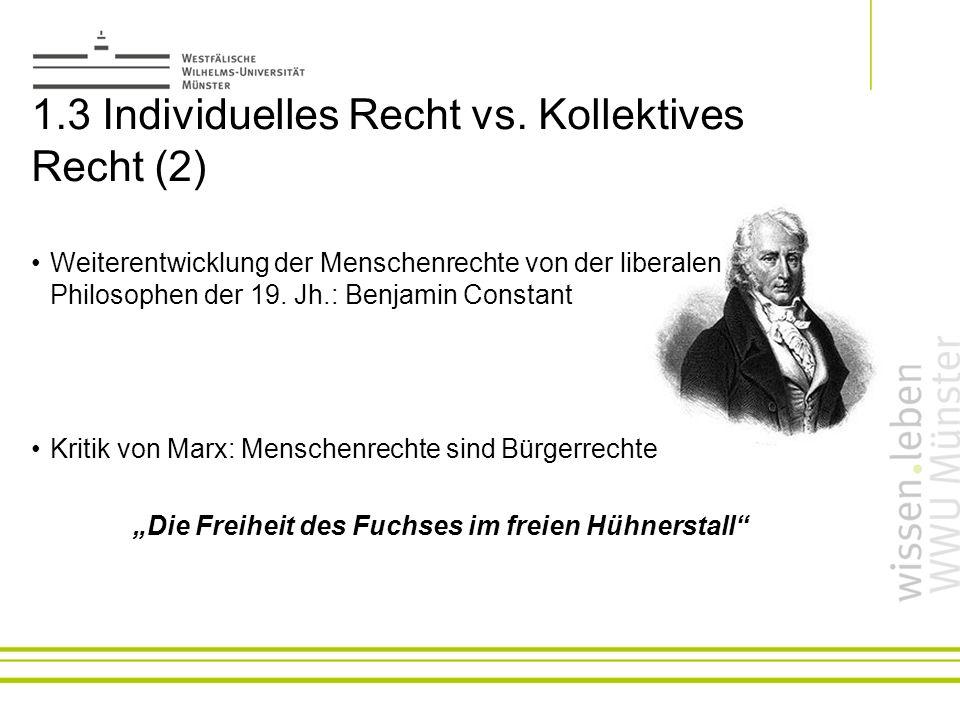 1.3 Individuelles Recht vs. Kollektives Recht (2) Weiterentwicklung der Menschenrechte von der liberalen Philosophen der 19. Jh.: Benjamin Constant Kr