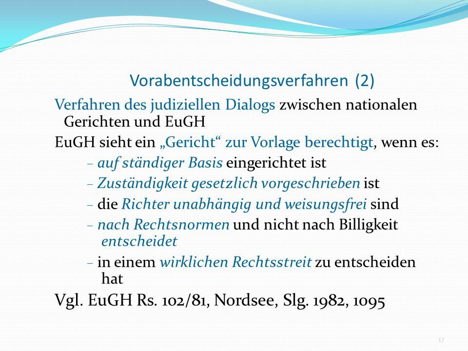 Vorabentscheidungsverfahren (2) Verfahren des judiziellen Dialogs zwischen nationalen Gerichten und EuGH EuGH sieht ein Gericht zur Vorlage berechtigt