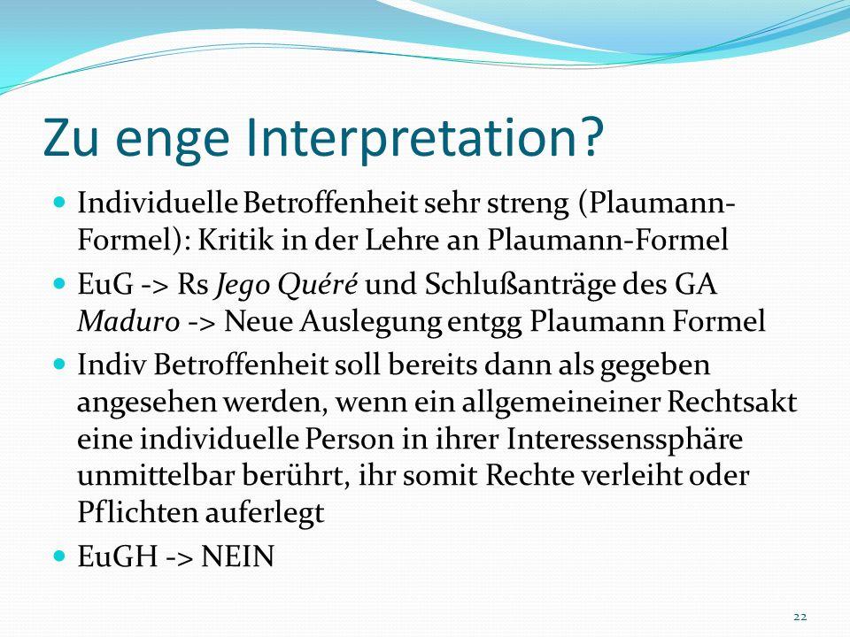 Zu enge Interpretation? Individuelle Betroffenheit sehr streng (Plaumann- Formel): Kritik in der Lehre an Plaumann-Formel EuG -> Rs Jego Quéré und Sch