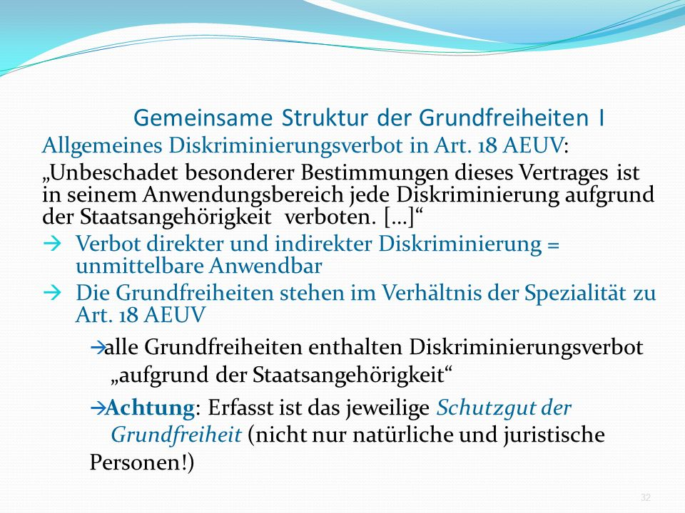 Gemeinsame Struktur der Grundfreiheiten I Allgemeines Diskriminierungsverbot in Art. 18 AEUV: Unbeschadet besonderer Bestimmungen dieses Vertrages ist