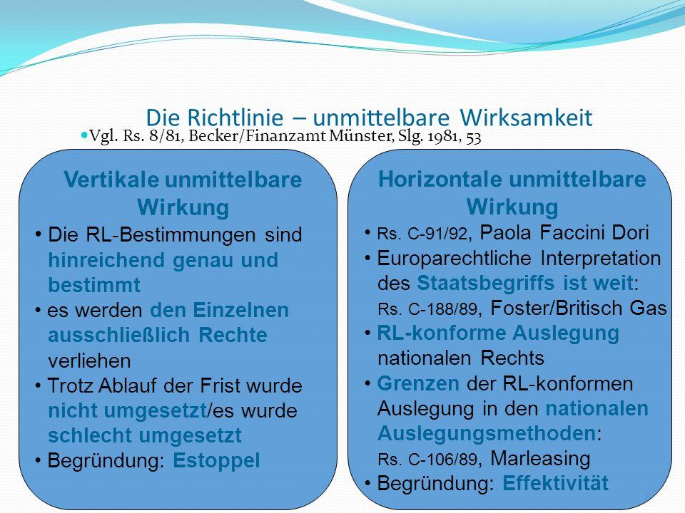 Die Richtlinie – unmittelbare Wirksamkeit Vgl. Rs. 8/81, Becker/Finanzamt Münster, Slg. 1981, 53 6 Vertikale unmittelbare Wirkung Die RL-Bestimmungen
