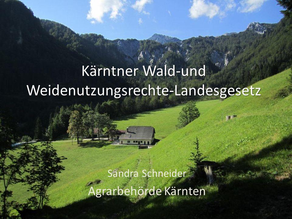 Kärntner Wald-und Weidenutzungsrechte-Landesgesetz Sandra Schneider Agrarbehörde Kärnten