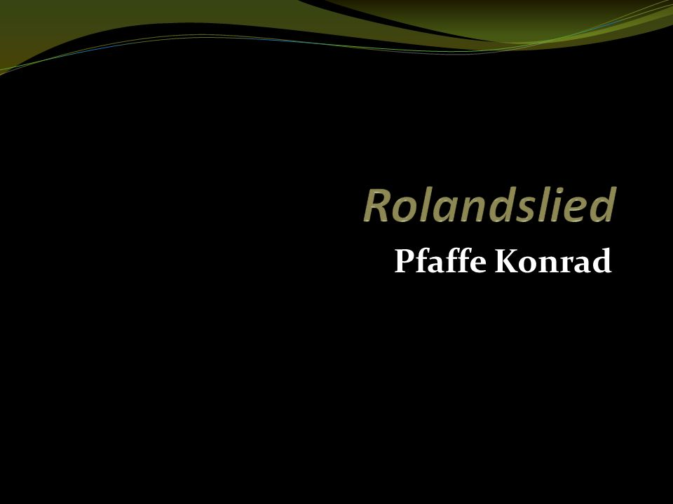 Konrad der Pfaffe ( The Priest ) A German epic poet of the twelfth century, author of the Rolandslied , a version of the famous Chanson de Roland .