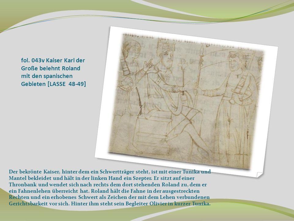 fol. 043v Kaiser Karl der Große belehnt Roland mit den spanischen Gebieten [LASSE 48-49] Der bekrönte Kaiser, hinter dem ein Schwertträger steht, ist