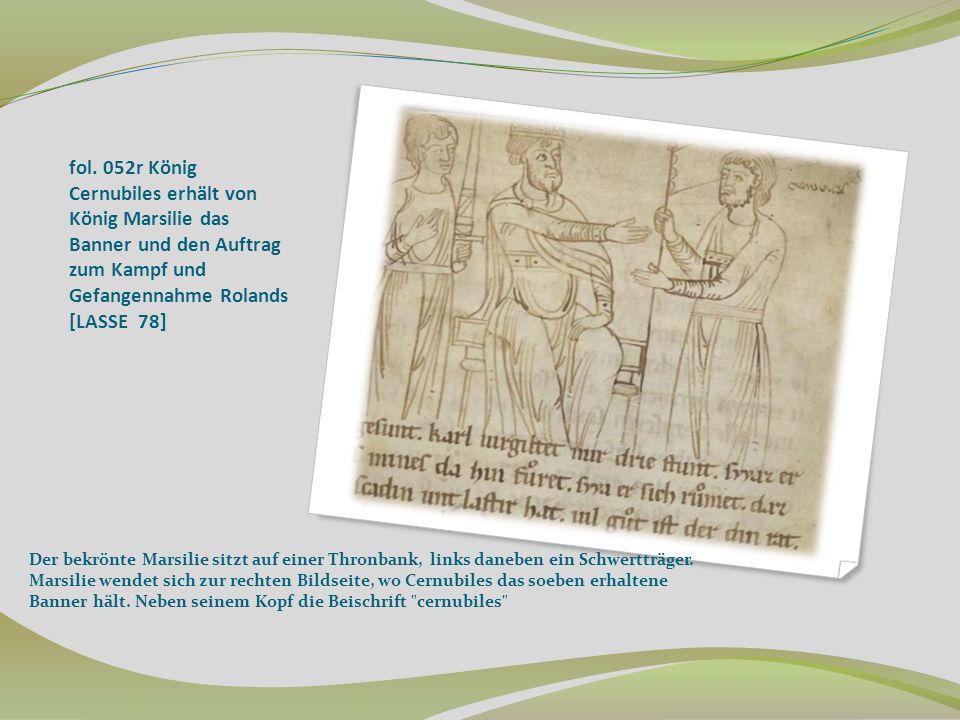 fol. 052r König Cernubiles erhält von König Marsilie das Banner und den Auftrag zum Kampf und Gefangennahme Rolands [LASSE 78] Der bekrönte Marsilie s