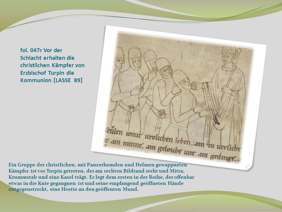 fol. 047r Vor der Schlacht erhalten die christlichen Kämpfer von Erzbischof Turpin die Kommunion [LASSE 89] Ein Gruppe der christlichen, mit Panzerhem