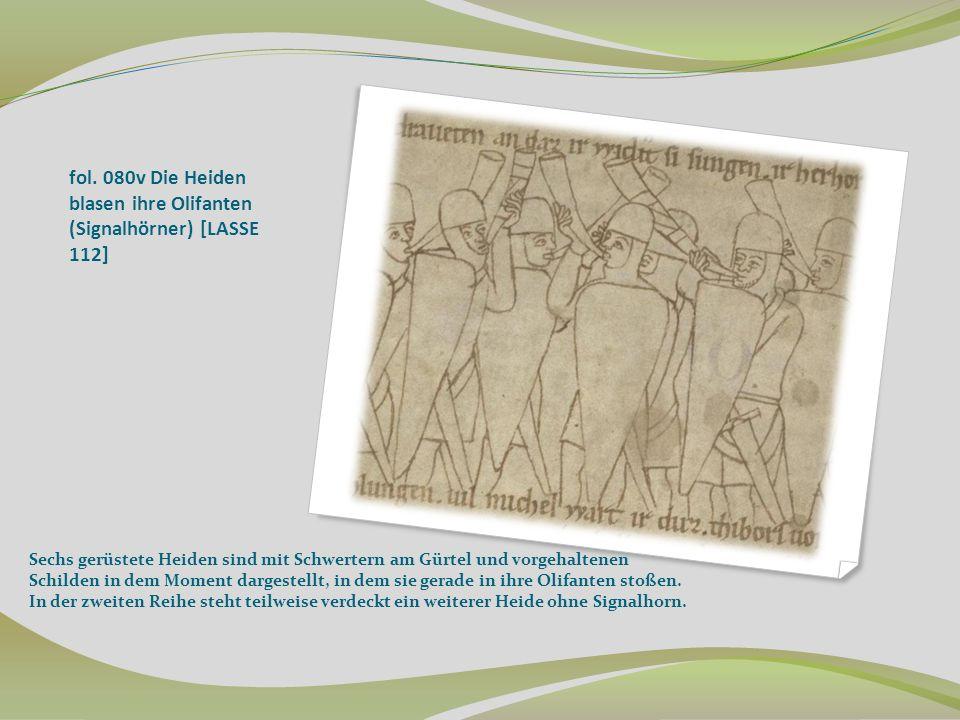 fol. 080v Die Heiden blasen ihre Olifanten (Signalhörner) [LASSE 112] Sechs gerüstete Heiden sind mit Schwertern am Gürtel und vorgehaltenen Schilden