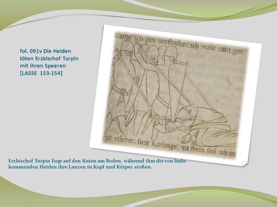 fol. 091v Die Heiden töten Erzbischof Turpin mit ihren Speeren [LASSE 153-154] Erzbischof Turpin liegt auf den Knien am Boden, während ihm die von lin