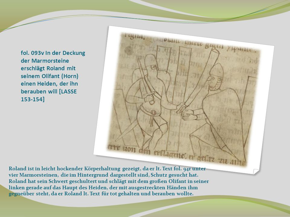 fol. 093v In der Deckung der Marmorsteine erschlägt Roland mit seinem Olifant (Horn) einen Heiden, der ihn berauben will [LASSE 153-154] Roland ist in
